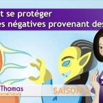 Comment se protéger des ondes négatives provenant des gens?