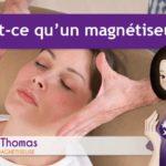 Qu'est-ce qu'un magnétiseur ?