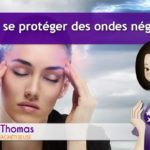 Comment se protéger des ondes négatives ?