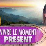 """Vivre dans le moment présent """"Je suis"""""""