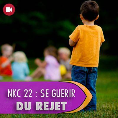 "<span itemprop=""name"">NKC 22 : se guérir du rejet</span>"