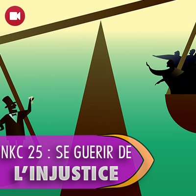 """<span itemprop=""""name"""">NKC 25 : Se guérir de l'injustice</span>"""