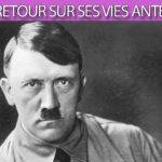 Hitler : retour sur ses vies antérieures